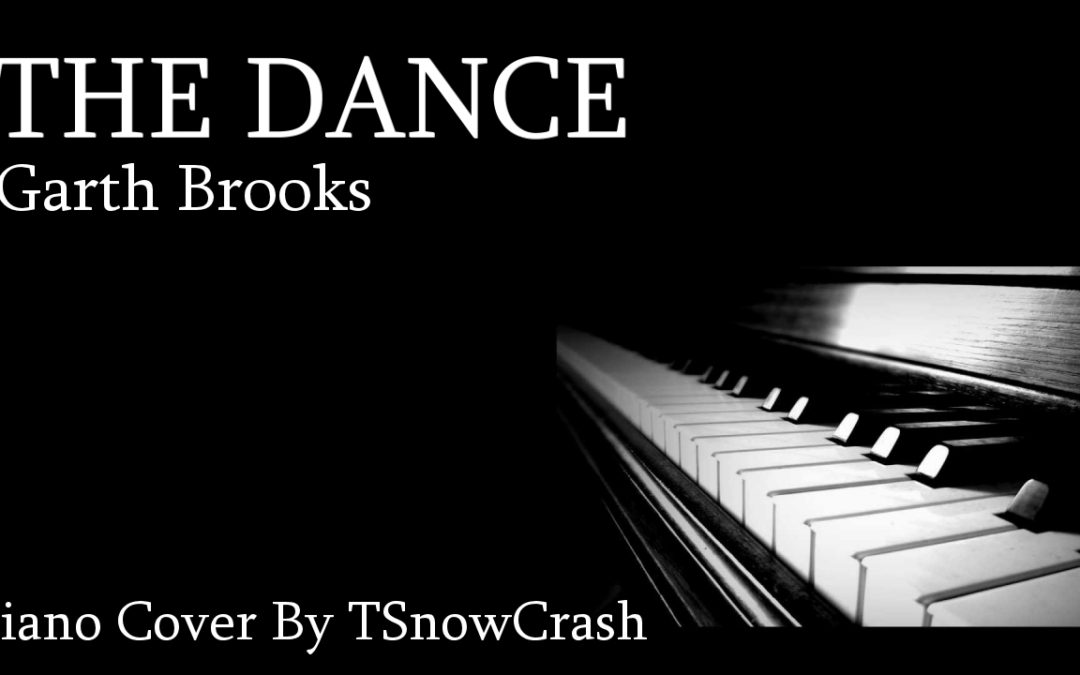Piano Cover – The Dance (Garth Brooks)